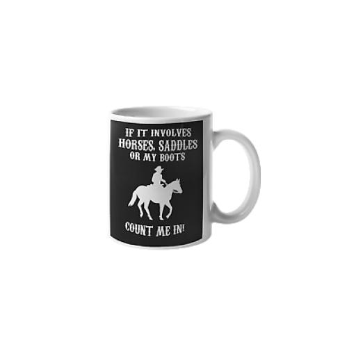 Horses Saddles Or My Boots Count Me In 11oz Mug Novelty Horse Lover Gift