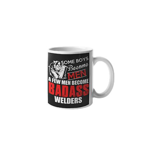 Some Boys Become Men A Few Men Become Badass Welders 11 oz Ceramic Mug