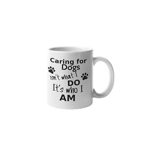 Caring Dogs It's Who I Am 11 oz Mug Ceramic Novelty Design Dog Rescue Owner Gift