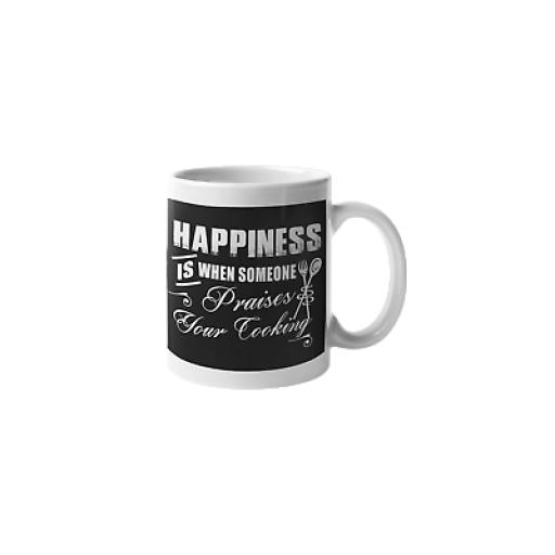 Happiness Someone Praises Your Cooking 11 oz Mug Ceramic Novelty Cooks Chef Gift