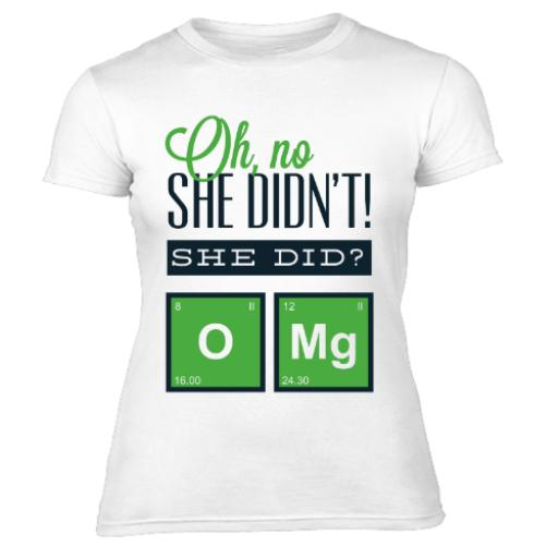 Body Chemistry She Didn't Did She OMG Women's T-Shirt