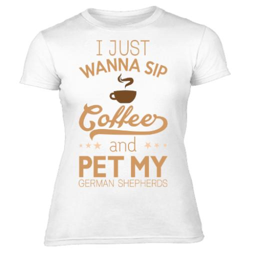 I Just Wanna Sip Coffee And Pet My German Shepherds Dog Lovers Womens T-Shirt