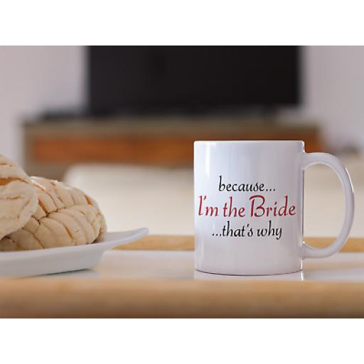 Because Im The Bride Thats Why 11 oz Mug Ceramic Novelty Humour Design Gift