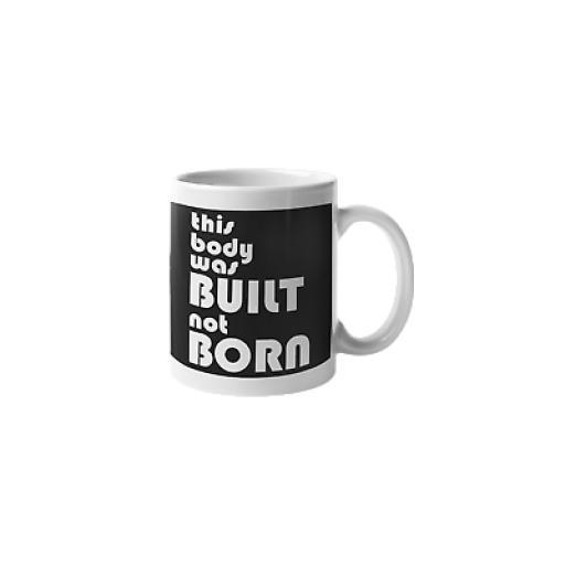This Body Was Built Not Born 11 oz Mug Ceramic Novelty Fitness Bodybuilder Gift
