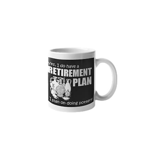 Pottery Retirement Plan Novelty Potters Mug 11oz Ceramic - Novelty Coffee Mug