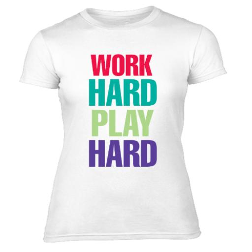 Work Hard Play Hard -Womens Fitness T-Shirt