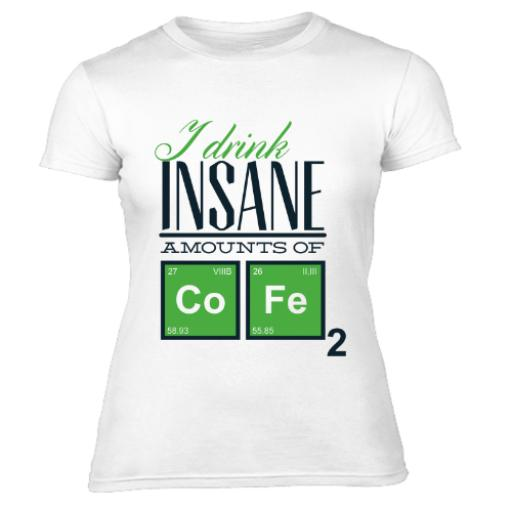 Body Chemistry Drink Insane Amounts COFFEE Women's T-Shirt