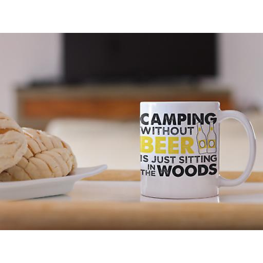 Camping Without Beer Is Just Sitting In The Woods 11oz Mug Novelty Design Gift