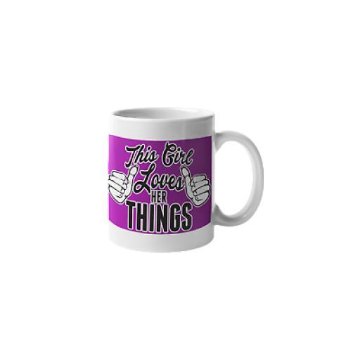 This Girl Loves Her Things 11 oz Mug Novelty Design Ideal Gift For Women
