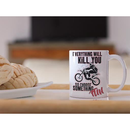 Everything Will Kill Choose Fun 11oz Mug Novelty Gift Motocross & Dirt Bike