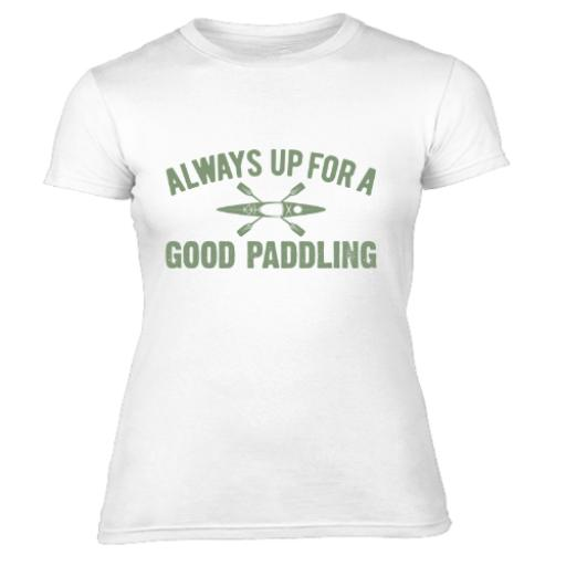 Always Up For Good Paddling Women's T-Shirt