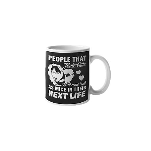 People Hate Cats Will Come Back As Mice In Their Next Life 11 oz Mug Cat Lover