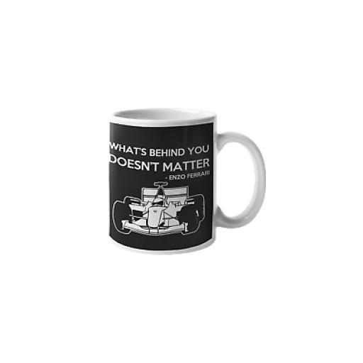 What Behind Doesn't Matter 11 oz Mug Ceramic Novelty Motorsport Fan Gift