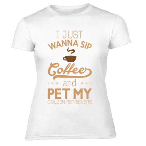 I Just Wanna Sip Coffee And Pet My Golden Retrievers Dog Lovers Womens T-Shirt