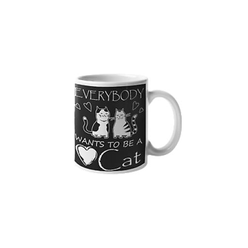 Everybody Wants To Be A Cat 11 oz Mug Ceramic Novelty Design Gift For Cat Lover