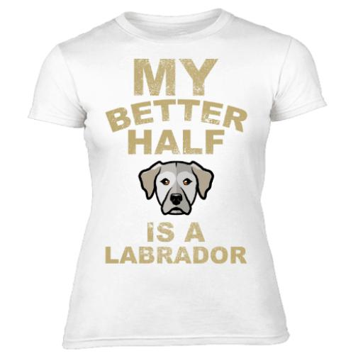 My Better Half is A Labrador Womens T-Shirt