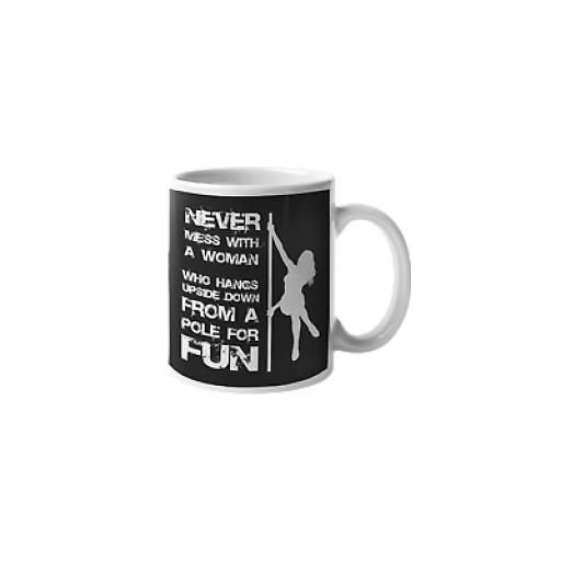 Never Mess With A Pole Dancer 11 oz Mug Ceramic Novelty Design Pole Dancer Gift
