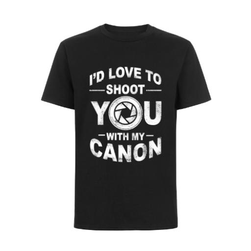 Love To Shoot You With My Canon T-Shirt