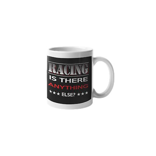 Racing is There Anything Else 11 oz Mug Ceramic Novelty Motorsports Fan Gift